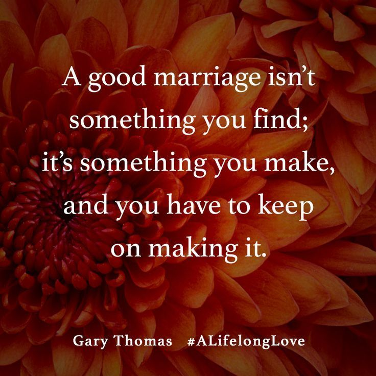 """A good marriage isn't something you find. It's something you make, and you have to keep on making it."" #ALifelongLove by Gary Thomas"