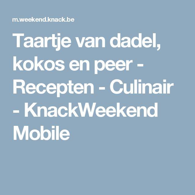 Taartje van dadel, kokos en peer - Recepten - Culinair - KnackWeekend Mobile