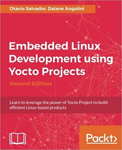 Embedded Linux Development Using Yocto Projects Second Edition