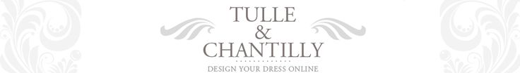 Design Your Own Wedding Gown : Custom Made Wedding, Prom, Evening Dresses Online | Tulle & Chantilly