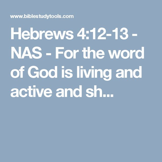 Hebrews 4:12-13 - NAS - For the word of God is living and active and sh...