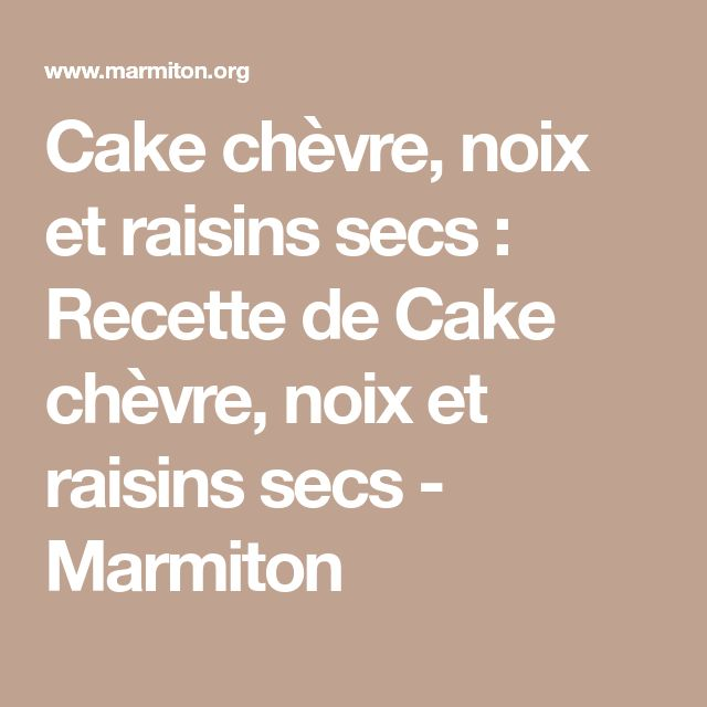 Cake chèvre, noix et raisins secs : Recette de Cake chèvre, noix et raisins secs - Marmiton