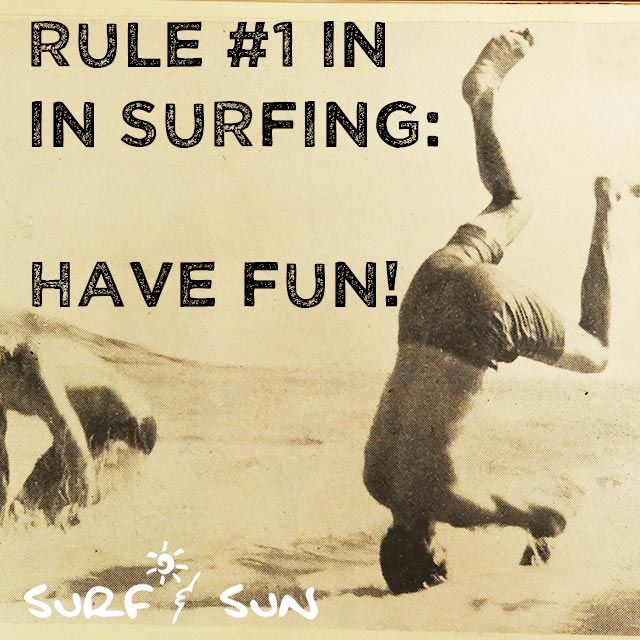 Rule number #1 in surfing: HAVE FUN!