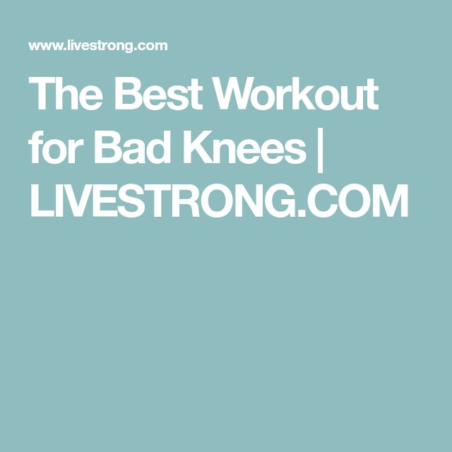 The Best Workout for Bad Knees | LIVESTRONG.COM