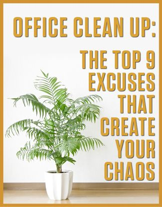 Office Clean Up: The Top 9 Excuses that Create Your Chaos