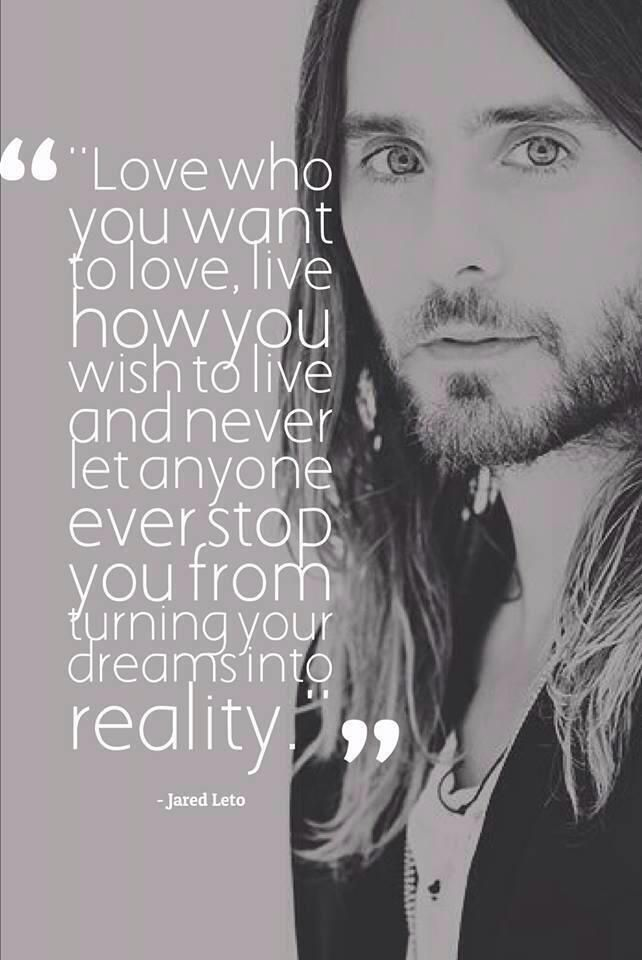 Jared Leto  quote. Love him!!