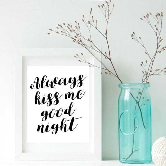 Printable art Always kiss me goodnight print Above bed art Wedding Romantic Quotes Poster Bedroom Wall Art Black and White Calligraphy Quote  Welcome to my shop!  Printable posters are the new way of wall decorating. They are one-of-a-kind and inexpensive to make gifts for family and friends. They can also be used to decorate/refresh the look of any room or office space. The digital file is delivered in minutes, NO waiting, NO shipping fees!  Print at home, online or at your local print ...
