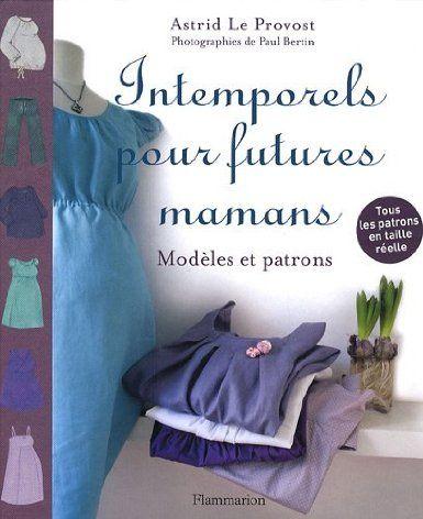 Intemporels pour futures mamans: Amazon.fr: Astrid Le Provost, Paul Bertin: Livres