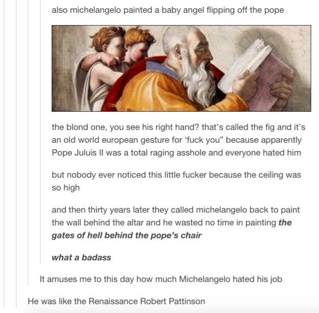 When they came to a conclusion that Michelangelo was completely done with everything and everyone. | 26 Times History Was Perfectly Summed Up By Tumblr