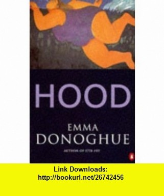 Hood (9780140230840) Emma Donoghue , ISBN-10: 014023084X  , ISBN-13: 978-0140230840 ,  , tutorials , pdf , ebook , torrent , downloads , rapidshare , filesonic , hotfile , megaupload , fileserve