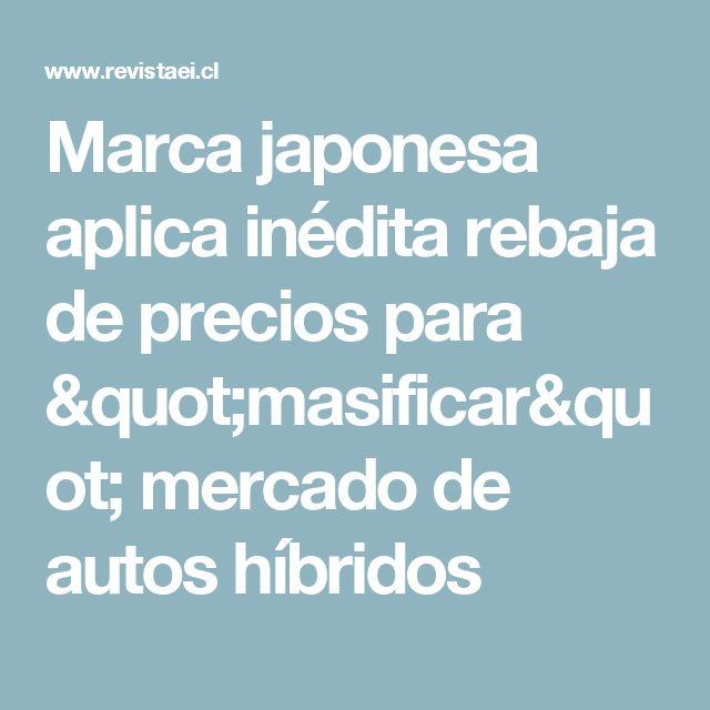 """Marca japonesa aplica inédita rebaja de precios para """"masificar"""" mercado de autos híbridos"""
