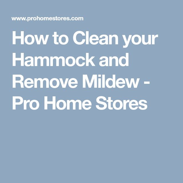 How to Clean your Hammock and Remove Mildew - Pro Home Stores