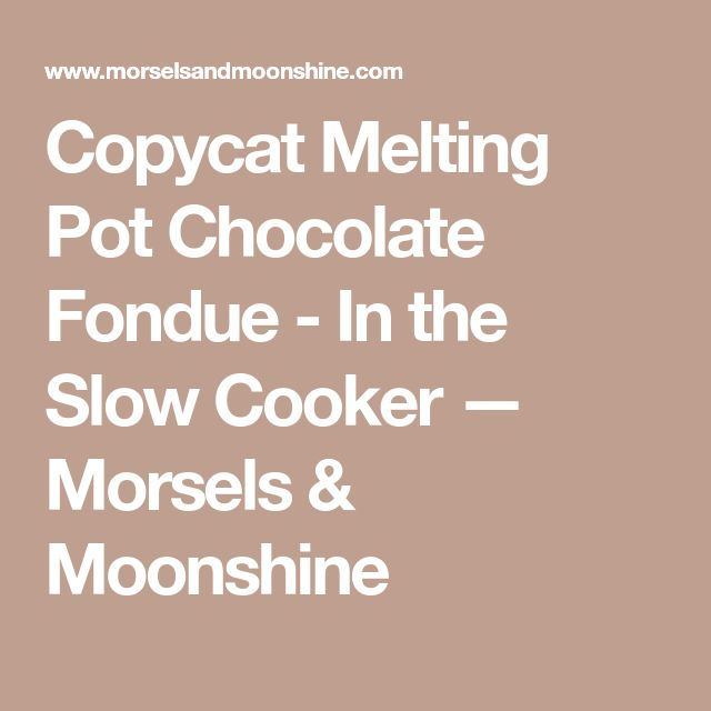 Copycat Melting Pot Chocolate Fondue - In the Slow Cooker — Morsels & Moonshine