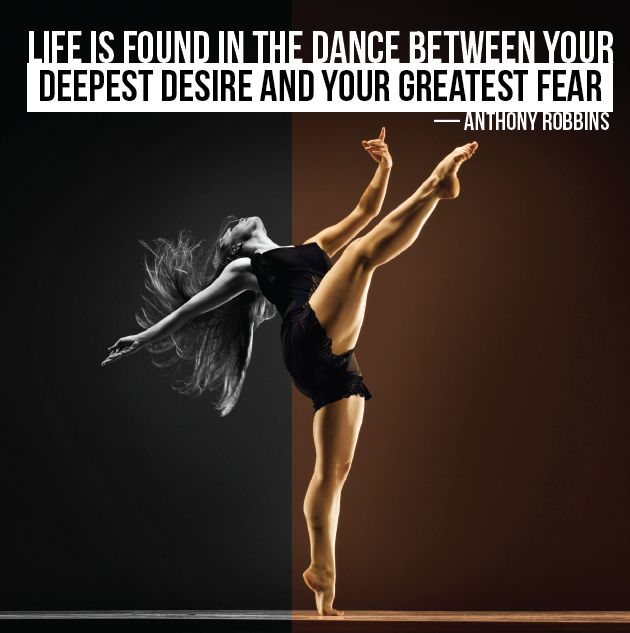 Life is found in the dance between your deepest desire and your - what is your greatest fear