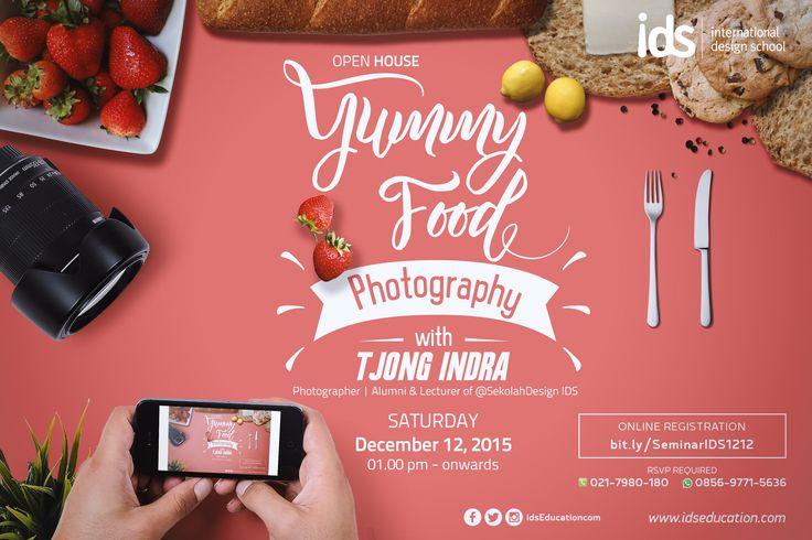 "Open House IDS: #SeminarIDS ""YUMMY FOOD PHOTOGRAPHY"". 12 Desember 2015. Info: http://bit.ly/InfoSeminarIDS1212  #Seminar #IDS #FoodPhotography"