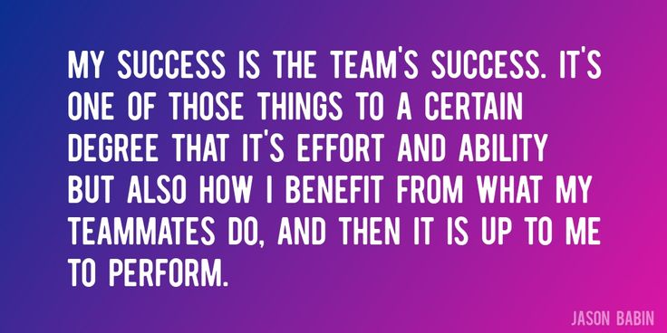 Quote by Jason Babin => My success is the team's success. It's one of those things to a certain degree that it's effort and ability but also how I benefit from what my teammates do, and then it is up to me to perform.