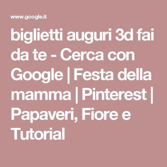 biglietti auguri 3d fai da te - Cerca con Google | Festa della mamma | Pinterest | Papaveri, Fiore e Tutorial