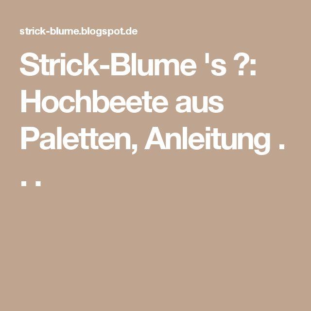 Strick-Blume 's ❀: Hochbeete aus Paletten, Anleitung . . .