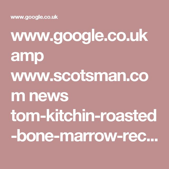 www.google.co.uk amp www.scotsman.com news tom-kitchin-roasted-bone-marrow-recipes-1-2960282 amp