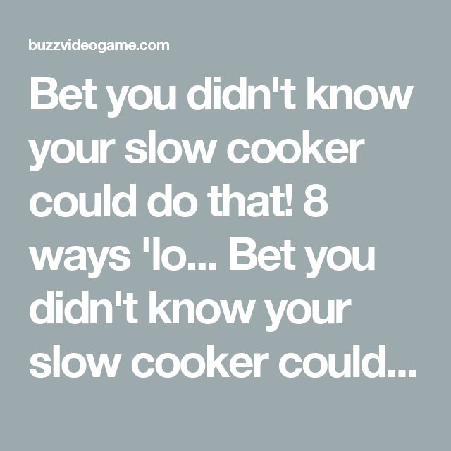 Bet you didn't know your slow cooker could do that! 8 ways 'lo... Bet you didn't know your slow cooker could do that! 8 ways 'low and slow' will make your life easier - BUZZ VIDEO GAME