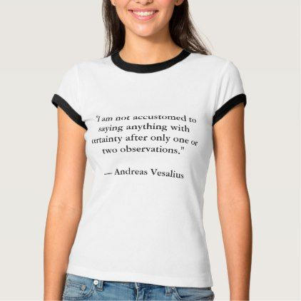Andreas Vesalius Quote I Shirt for Women - gift for her idea diy special unique