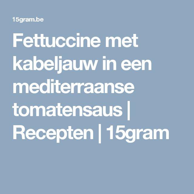 Fettuccine met kabeljauw in een mediterraanse tomatensaus | Recepten | 15gram