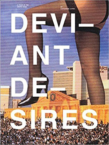 Deviant Desires: A Tour of the Erotic Edge: Katharine Gates: 9781576878446: Amazon.com: Books