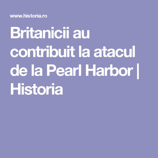 Britanicii au contribuit la atacul de la Pearl Harbor   Historia