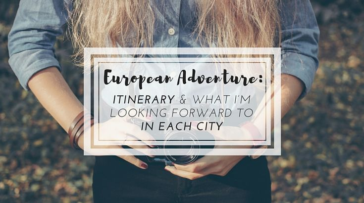European Adventure: Itinerary & What I'm Looking Forward to in Each City // Follow the adventure at happiestwhenexploring .com