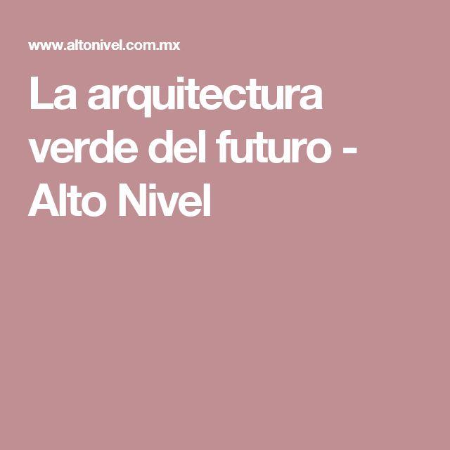 La arquitectura verde del futuro - Alto Nivel