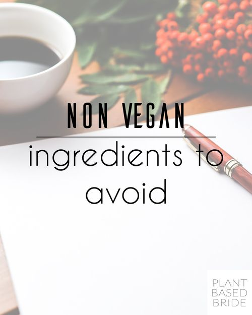 Pin now, reference later!  A great resource for new or experienced vegans and vegetarians, or anyone who would like to reduce the amount of animal products they consume!  An awesome list of non-vegan ingredients from plantbasedbride.com