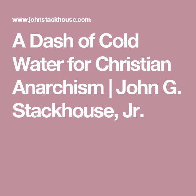 A Dash of Cold Water for Christian Anarchism | John G. Stackhouse, Jr.