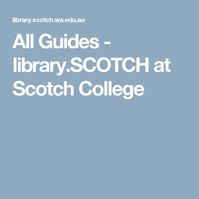 All Guides  - library.SCOTCH at Scotch College
