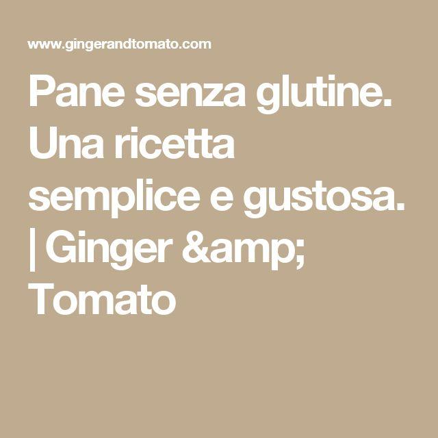 Pane senza glutine. Una ricetta semplice e gustosa. | Ginger & Tomato