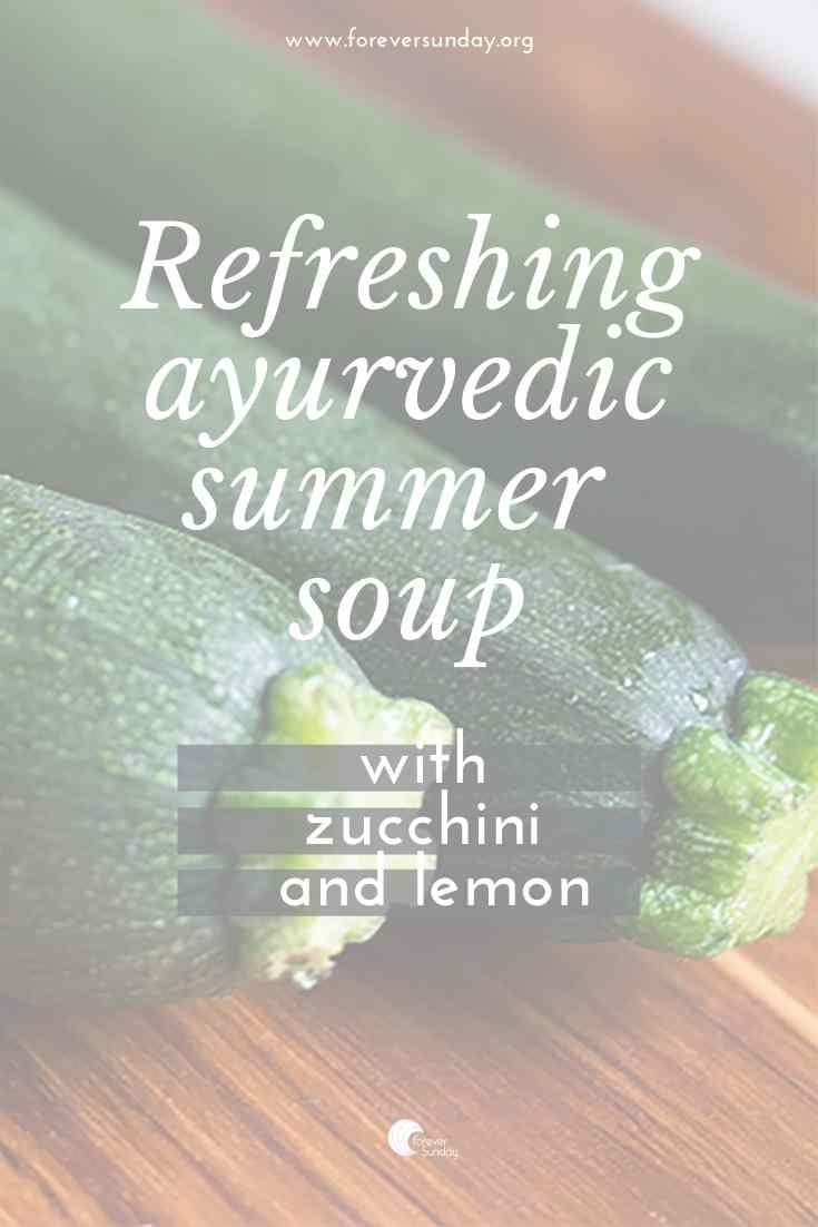 Refreshing Ayurvedic Zucchini Soup Foreversunday Ayurveda And Yoga Zucchini Soup Ayurvedic Recipes Ayurveda