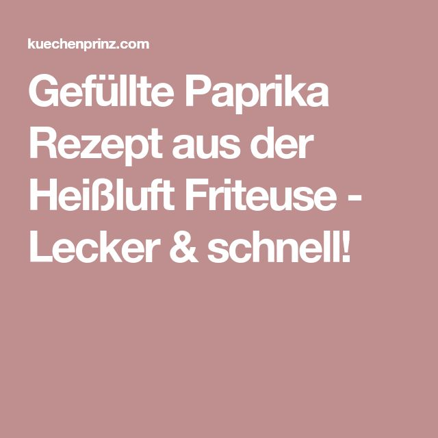 Gefüllte Paprika Rezept aus der Heißluft Friteuse - Lecker & schnell!