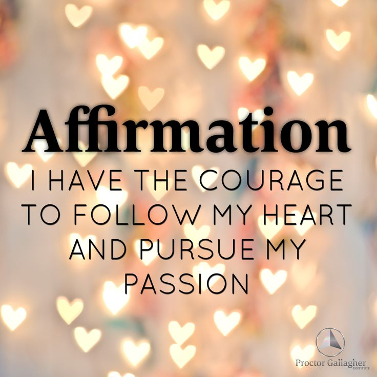 I have the courage to follow my heart and pursue my passion #goforit #followyourheart #bobproctor