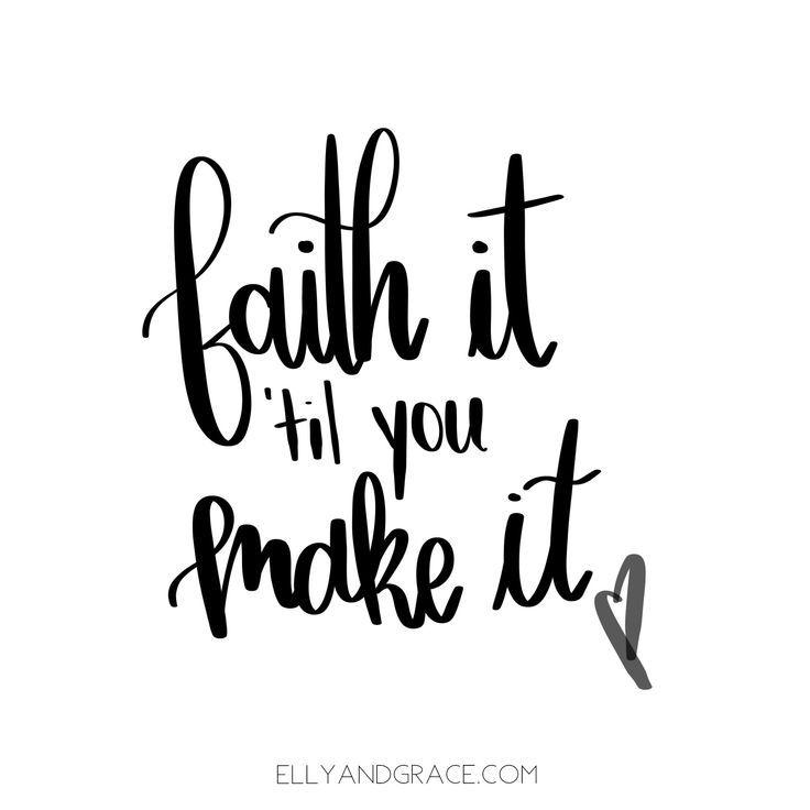Faith it til you make it