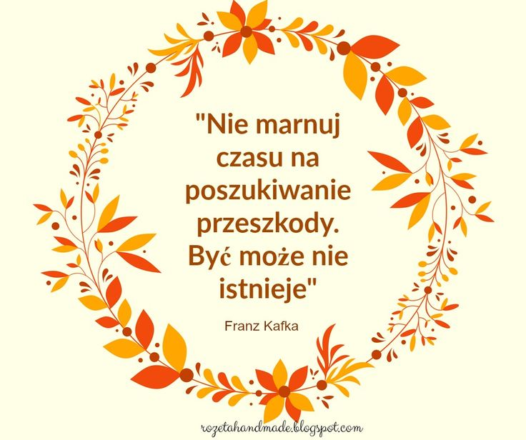 Franz Kafka, Nie marnuj czasu na poszukiwanie przeszkody, być może nie istnieje, cytat motywujący, cytat dla kreatywnych