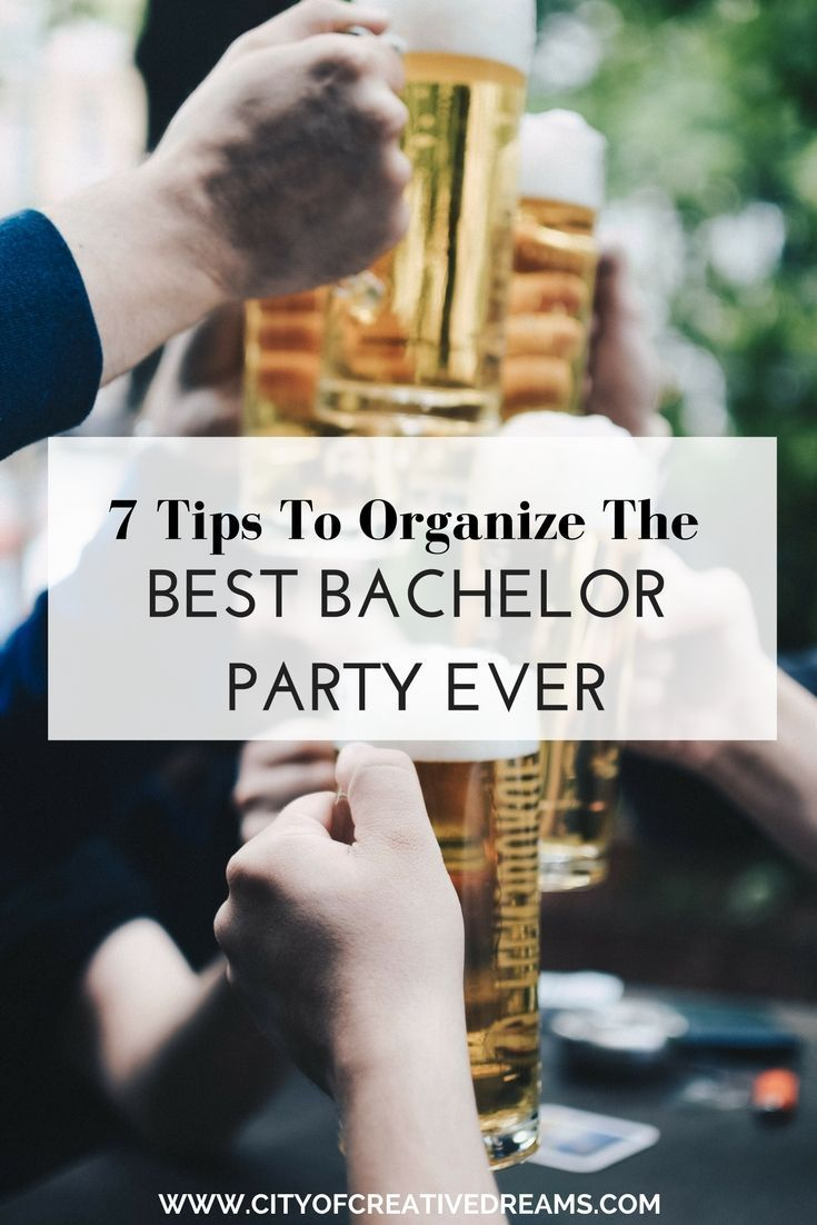 7 Tips To Organize The Best Bachelor Party Ever City Of Creative Dreams Bachelor Party Ideas For Bachelor Party Bachelor Party Destinations