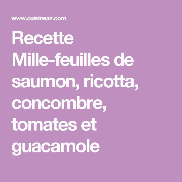 Recette Mille-feuilles de saumon, ricotta, concombre, tomates et guacamole