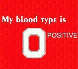 Go Bucks! (But seriously... it is O Positive.)