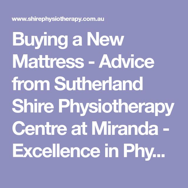 Buying a New Mattress - Advice from Sutherland Shire Physiotherapy Centre at Miranda - Excellence in Physiotherapy