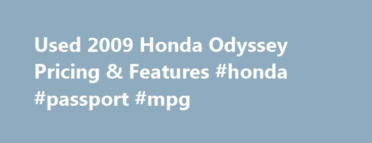 Used 2009 Honda Odyssey Pricing & Features #honda #passport #mpg http://nashville.nef2.com/used-2009-honda-odyssey-pricing-features-honda-passport-mpg/  # Used 2009 Honda Odyssey Pricing Pros Nimble handling (for a minivan), smooth V6 power, plentiful standard features, available seating for eight, large cargo capacity, excellent crash test scores. Cons Pricey at this level, button-heavy cockpit, slightly stiff ride, not as quiet as competitors, minor interior missteps. Homer's epic poem The…