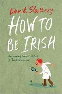 How To Be Irish: Uncovering the curiosities of Irish behaviour - Irish Humour - Humour - Books