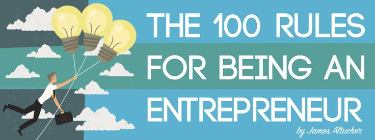 I've compiled a list of rules that have helped me deal with every aspect of being an entrepreneur in business and some in life...