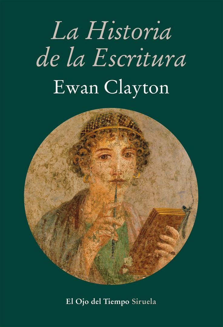 La historia de la escritura / Ewan Clayton ; traducción del inglés de María Condor.-- Madrid : Siruela, D.L. 2015.