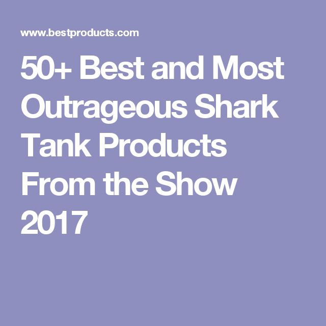 50+ Best and Most Outrageous Shark Tank Products From the Show 2017