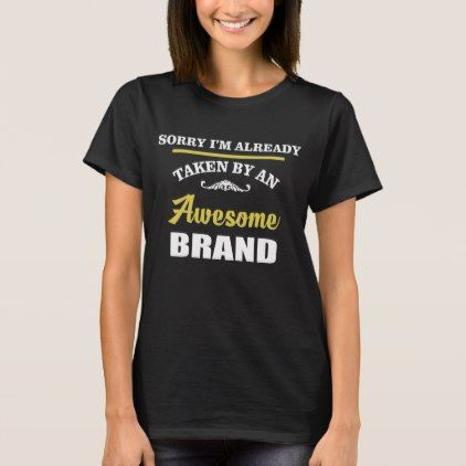 Taken By An Awesome BRAND. Gift Birthday T-Shirt - birthday gifts party celebration custom gift ideas diy