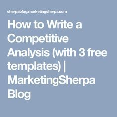 How to Write a Competitive Analysis (with 3 free templates)   MarketingSherpa Blog